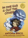 In One Ear & Out the Other: Antonia Brico & Her Amazingly Musical Life