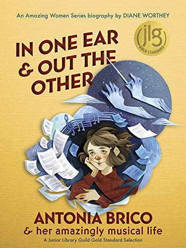In One Ear and Out the Other: Antonia Brico and her Amazingly Musical Life (Amazing Women, 2)