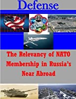 The Relevancy of NATO Membership in Russia's Near Abroad (Defense)