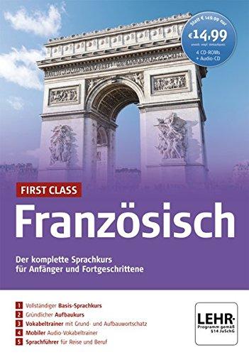 First Class Französisch: Der komplette Sprachkurs für Anfänger und Fortgeschrittene / Paket: 4 CD-ROMs + Audio-CD: Der komplette Sprachkurs fr Anfnger und Fortgeschrittene