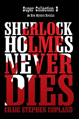Sherlock Holmes Never Dies - Super Collection B (New Sherlock Holmes Mysteries Super Collections Book 2) (English Edition)