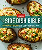 The Side Dish Bible: 1001 Perfect Recipes for Every Vegetable, Rice, Grain, and Bean Dish You Will...