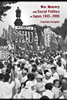 War Memory and Social Politics in Japan, 1945–2005 (Harvard East Asian Monographs)