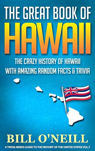 The Great Book of Hawaii: The Crazy History of Hawaii with Amazing Random Facts & Trivia (A Trivia Nerds Guide to the History of the United States)