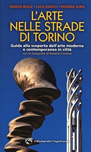 L'arte nelle strade di Torino. Guida e scoperta dell'arte moderna e contemporanea in città
