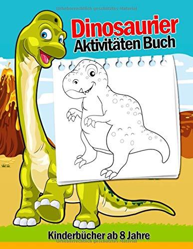 Dinosaurier Aktivitäten Buch Kinderbücher ab 8 Jahre: 108 Seiten Top Klassiker Aktivitäten Für Jungen & Mädchen, Dino Malbuch, Von Punkt Zu Punkt, ... Rätselbuch, Zeichnung Bild, Color By Numbers!