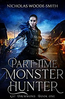 Part-Time Monster Hunter: Urban Fantasy Monster Hunting Series (Kat Drummond Book 1) by [Nicholas Woode-Smith]