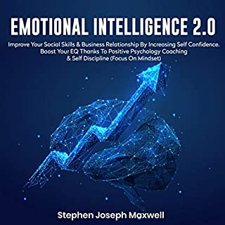 Emotional Intelligence 2.0: Improve Your Social Skills & Business Relationship by Increasing Self Confidence. Boost Your EQ Thanks to Positive Psychology Coaching & Self Discipline (Focus on Mindset)                   By:                                                                                                                                 Stephen Joseph Maxwell                               Narrated by:                                                                                                                                 Matyas J.                      Length: 3 hrs and 15 mins     5 ratings     Overall 5.0
