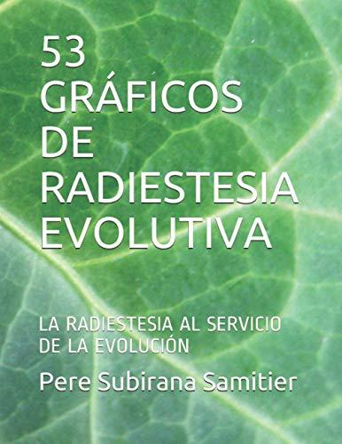 53 GRÁFICOS DE RADIESTESIA EVOLUTIVA: LA RADIESTESIA AL SERVICIO DE LA EVOLUCIÓN (Spanish Edition)