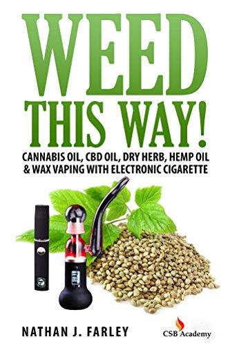 Weed This way!: Cannabis Oil, CBD Oil, Dry Herb, Hemp Oil &...