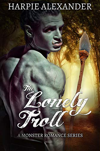 The Lonely Troll (A Monster Romance Series Book 1) by [Harpie Alexander, Madelene Martin]