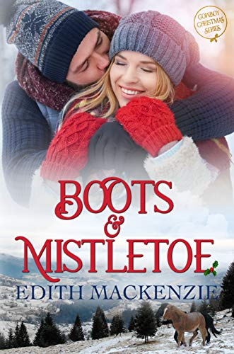 Boots and Mistletoe: Cowboy Christmas: a clean and wholesome Christmas novel (Mistletoe Collection Book 1) by [Edith MacKenzie]