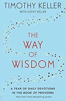The Way of Wisdom  A Year of Daily Devotions in the Book of Proverbs  US title  God s Wisdom for Navigating Life