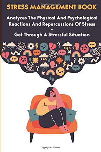 Stress Management Book Analyzes The Physical And Psychological Reactions And Repercussions Of Stress...