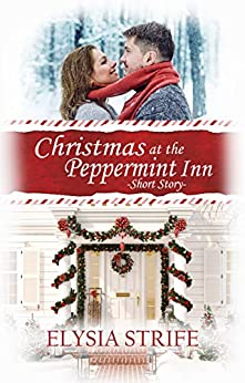 Christmas at the Peppermint Inn: A Short and Sweet Holiday Romance by [Elysia Strife, Elysia Lumen Strife]