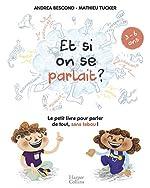 Et si on se parlait ? (3-6 ans) - Le petit livre pour aider les enfants à parler de tout , sans tabou d'Andréa Bescond