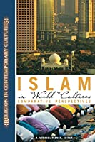Islam in World Cultures: Comparative Perspectives (Religion in Comtemporary Cultures)