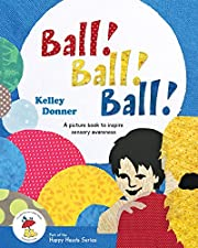 Ball! Ball! Ball!: A Picture Book to Inspire Sensory Awareness (Happy Heads Series 1)