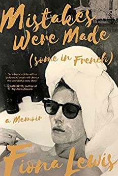 Mistakes Were Made (Some in French): A Memoir by [Fiona Lewis]