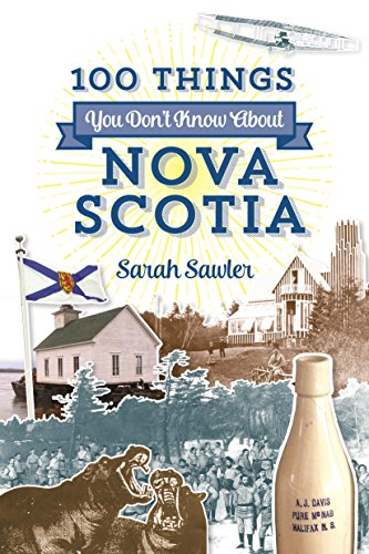 100 Things You Don't Know About Nova Scotia