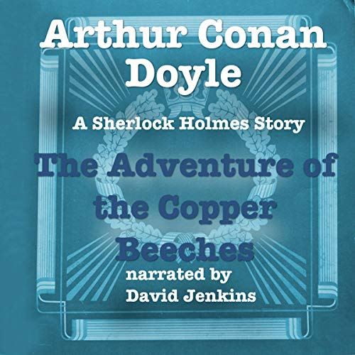 The Adventure of the Copper Beeches     A Sherlock Holmes Story              By:                                                                                                                                 Arthur Conan Doyle                               Narrated by:                                                                                                                                 David Jenkins                      Length: 1 hr and 20 mins     Not rated yet     Overall 0.0