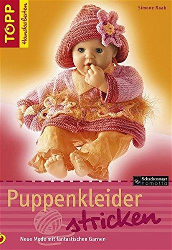 Puppenkleider stricken: Neue Mode mit fantastischen Garnen (TOPP Handarbeiten)