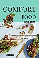 Comfort Food Cookbook: Comfort Food Feel With the Healthy Food Benefits (Classical Comfort Foods From American Kitchens)