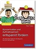 Konzentration und Aufmerksamkeit entspannt fördern: 264 lebendige Spiele für Kindergarten, Hort...
