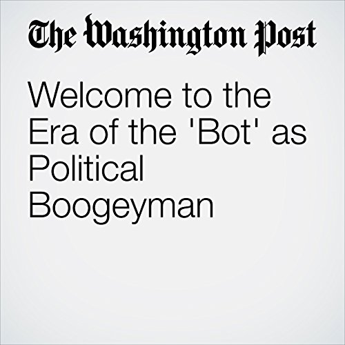 Welcome to the Era of the 'Bot' as Political Boogeyman copertina