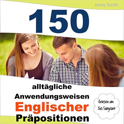 150 alltägliche Anwendungsweisen Englischer Präpositionen: Elementares bis mittleres Niveau [150 Everyday Uses of English Prepositions: Elementary to Medium Level] audiobook cover art