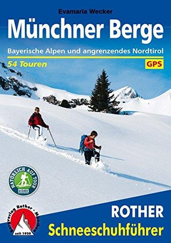 Münchner Berge: Bayerische Alpen und angrenzendes Nordtirol. 54 Schneeschutouren. Mit GPS-Tracks. (Rother Schneeschuhführer)