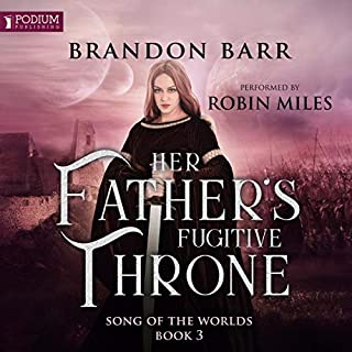 Her Father's Fugitive Throne     Song of the Worlds, Book 3              Written by:                                                                                                                                 Brandon Barr                               Narrated by:                                                                                                                                 Robin Miles                      Length: 11 hrs and 38 mins     Not rated yet     Overall 0.0