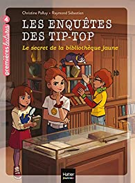 Les enquêtes des Tip Top : Le secret de la bibliothèque jaune  par Christine Palluy