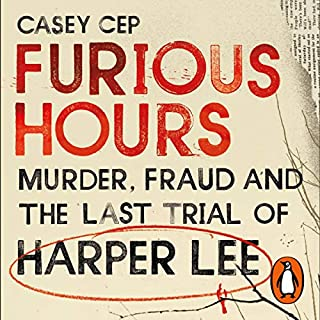 Furious Hours     Murder, Fraud and the Last Trial of Harper Lee              By:                                                                                                                                 Casey Cep                               Narrated by:                                                                                                                                 Hillary Huber                      Length: 11 hrs and 16 mins     Not rated yet     Overall 0.0