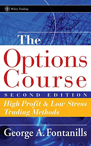 The Options Course Second Edition: High Profit & Low Stress Trading Methods (Wiley Trading)