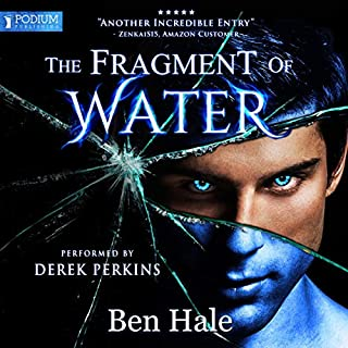 The Fragment of Water     The Shattered Soul, Book 1              By:                                                                                                                                 Ben Hale                               Narrated by:                                                                                                                                 Derek Perkins                      Length: 10 hrs and 28 mins     6 ratings     Overall 4.5
