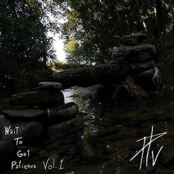 Wait to get patience, Vol. 1