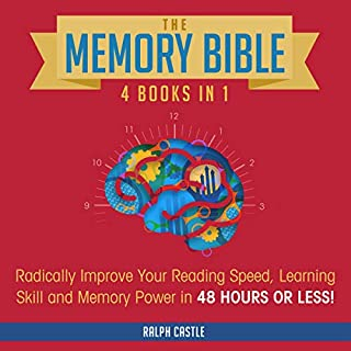 The Memory Bible: 4 Books in 1     Radically Improve Your Reading Speed, Learning Skill and Memory Power in 48 Hours or Less!              By:                                                                                                                                 Ralph Castle                               Narrated by:                                                                                                                                 Zachary Dylan Brown                      Length: 5 hrs and 6 mins     30 ratings     Overall 4.8