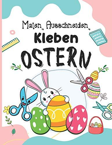 Malen, Ausschneiden, Kleben - Ostern: Das lustige Oster-Bastelbuch und Ausschneidebuch für Kinder ab 3 Jahren | Kinderbuch für Mädchen und Jungen.