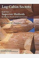 Log Cabin Secrets: Book 4: Superior Methods for Efficient Handcrafted Construction ペーパーバック