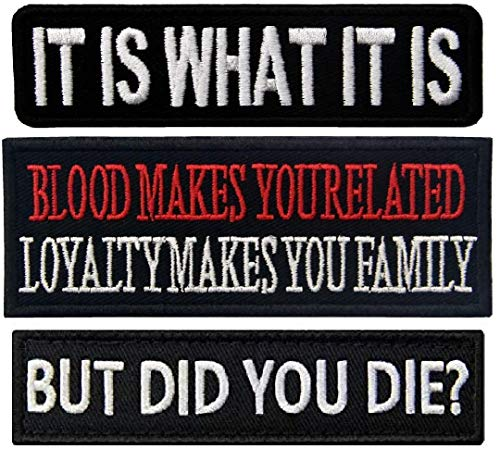 PatchClub 3 pcs: It is What It is + Blood Makes You Related, Loyalty Makes You Family + But Did You Die? - Biker Patch Motorcycle Vest Tactical Military Best Morale Patches Embroidered Iron-On/Sew-On