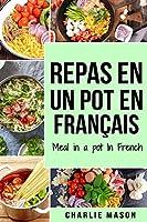 repas en un pot En français/ meal in a pot In French: Des repas délicieux et nutritifs pour chaque occasion