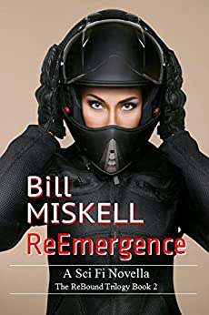 ReEmergence: A Sci Fi Novella (The ReBound Trilogy Book 2) by [Bill Miskell]
