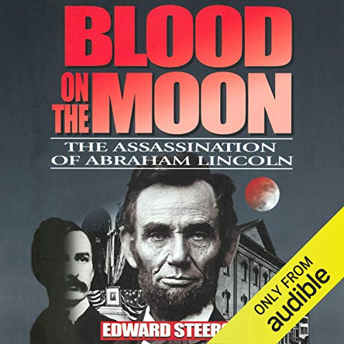 Blood on the Moon: The Assassination of Abraham Lincoln Audiobook By Edward Steers Jr. cover art