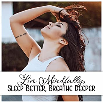 Live Mindfully, Sleep Better, Breathe Deeper - Simple Ways Manage Stress, Mindfulness Meditation, Yoga, Be Free, Feel It