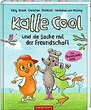 Kalle Cool und die Sache mit der Freundschaft von Cally Stronk