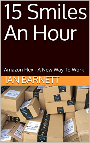 15 Smiles An Hour: Amazon Flex - A New Way To Work (English Edition)