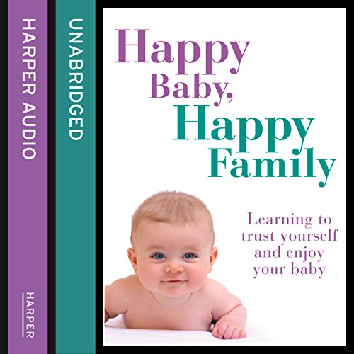 Happy Baby, Happy Family: Learning to trust yourself and enjoy your baby audiobook cover art