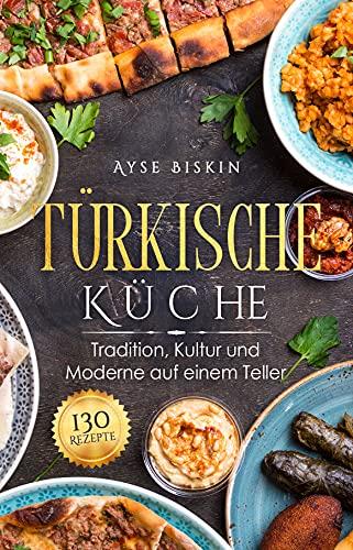 Türkische Küche: Tradition, Kultur und Moderne auf einem Teller