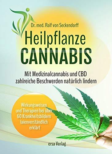 Heilpflanze Cannabis: Mit Medizinalcannabis und CBD zahlreiche Beschwerden natürlich lindern. Wirkungsweisen und Therapien bei über 60 Krankheitsbildern laienverständlich erklärt